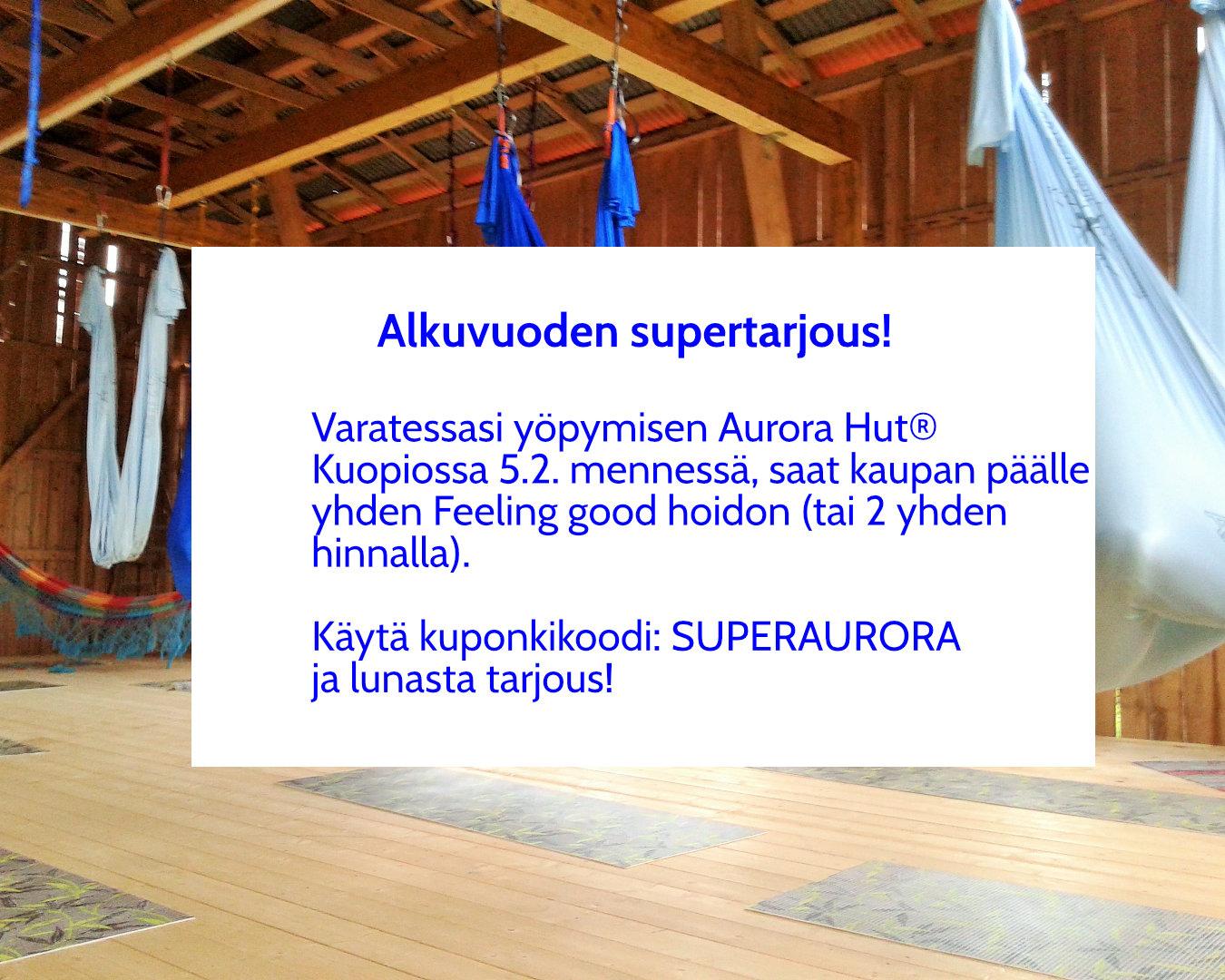 Alkuvuoden Aurora Hut tarjous: yksi Feeling good hoito kaupan päälle 5.2. mennessä tehtyihin varauksiin! Käytä kuponkikoodia SUPERAURORA